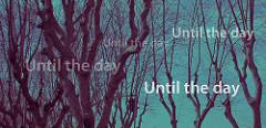 Unitl the dayと書かれた林の写真